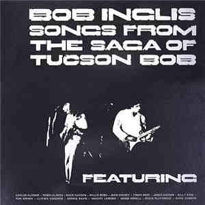 Bob Inglis - Songs From The Saga Of Tucson Bob download free