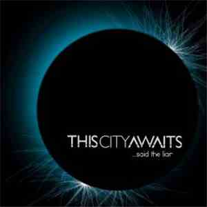 This City Awaits - ...Said The Liar download free