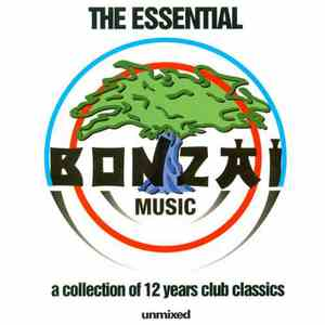 Various - The Essential Bonzai Music: A Collection Of 12 Years Club Classic (Full Length Unmixed Edition) download free